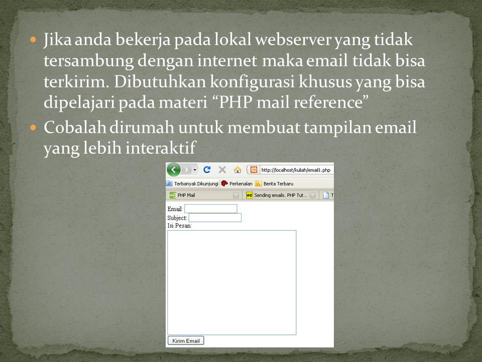 Jika anda bekerja pada lokal webserver yang tidak tersambung dengan internet maka email tidak bisa terkirim. Dibutuhkan konfigurasi khusus yang bisa dipelajari pada materi PHP mail reference