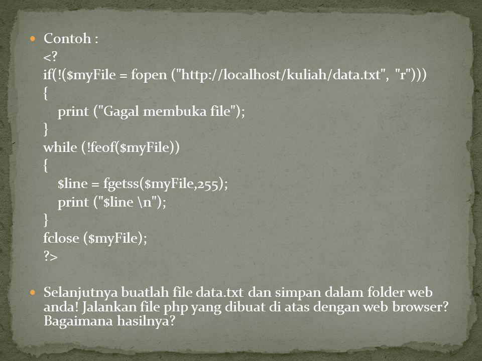 Contoh : < if(!($myFile = fopen ( http://localhost/kuliah/data.txt , r ))) { print ( Gagal membuka file );