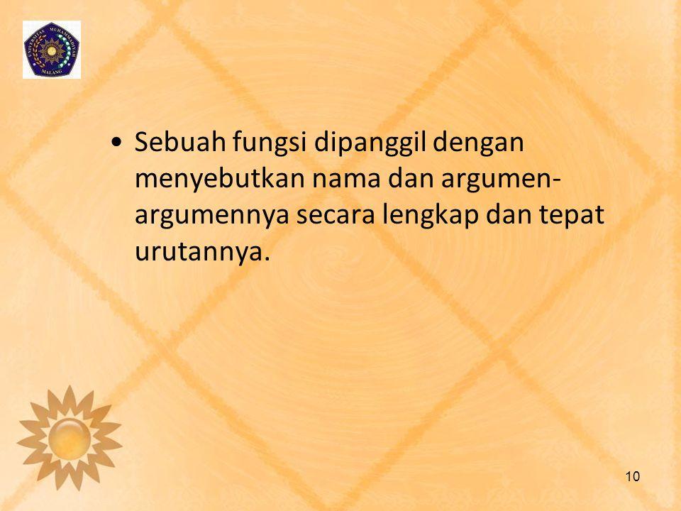 Sebuah fungsi dipanggil dengan menyebutkan nama dan argumen-argumennya secara lengkap dan tepat urutannya.