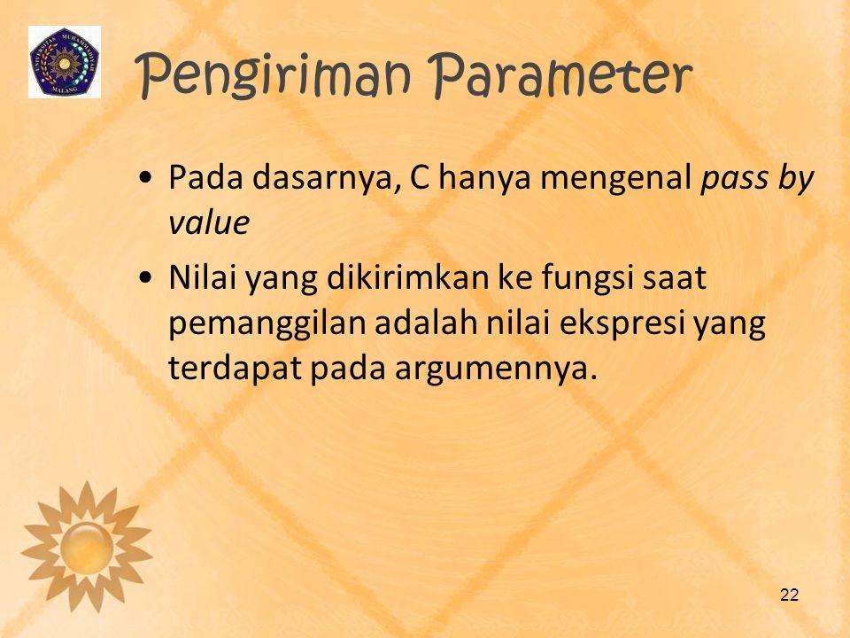 Pengiriman Parameter Pada dasarnya, C hanya mengenal pass by value