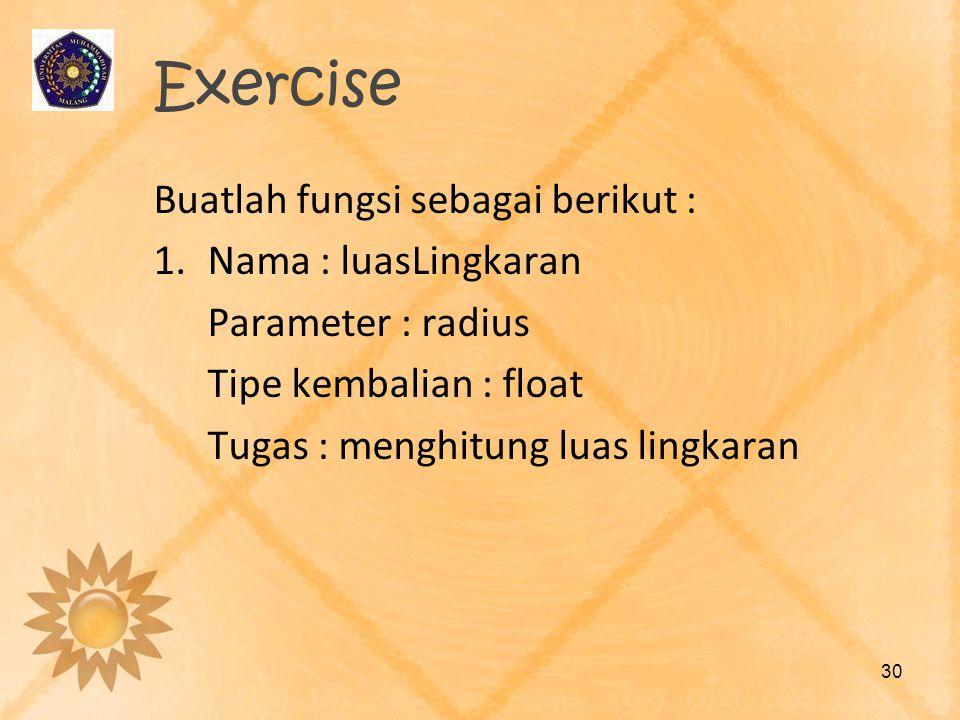 Exercise Buatlah fungsi sebagai berikut : Nama : luasLingkaran