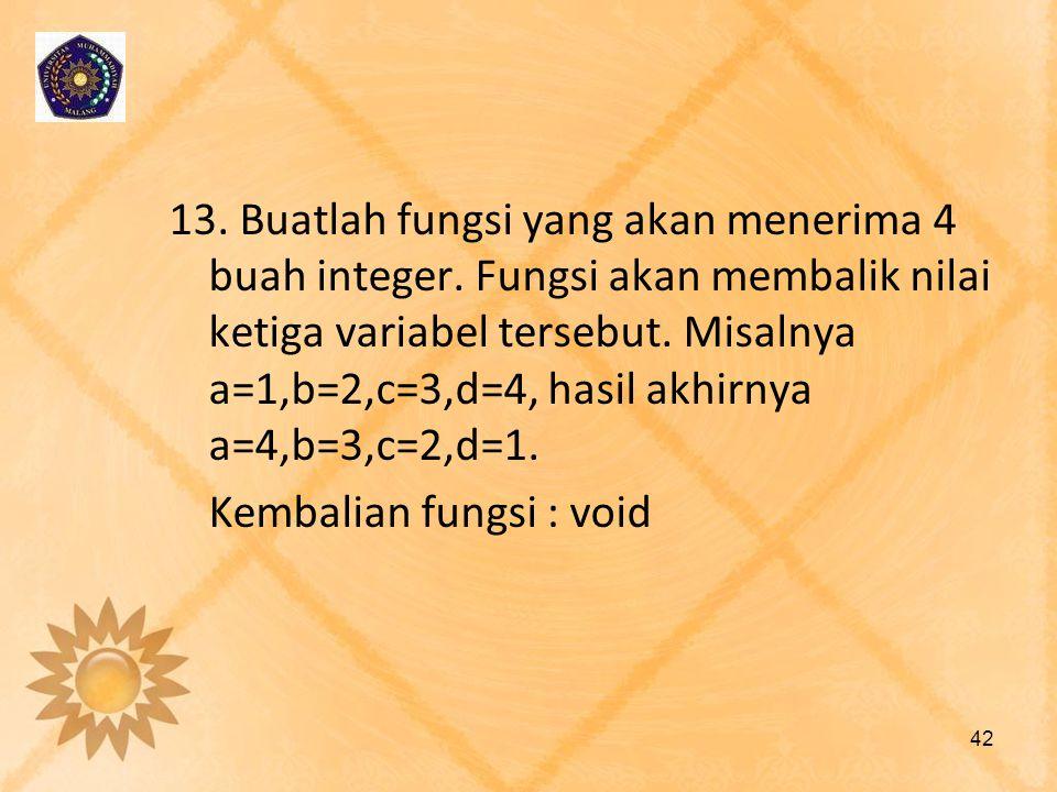13. Buatlah fungsi yang akan menerima 4 buah integer