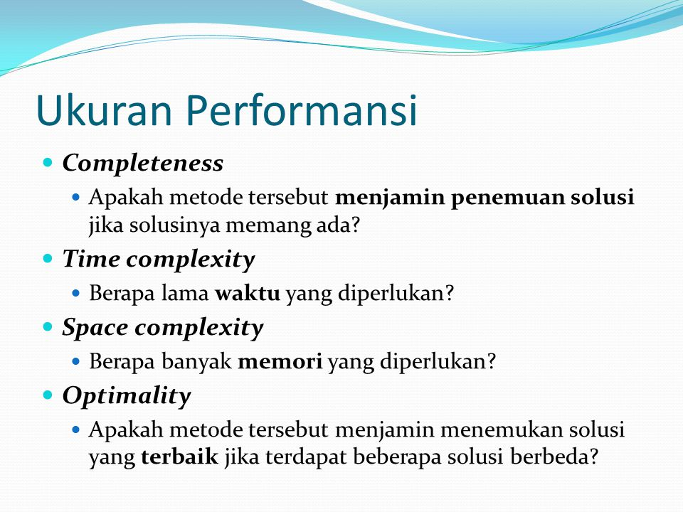 Ukuran Performansi Completeness Time complexity Space complexity