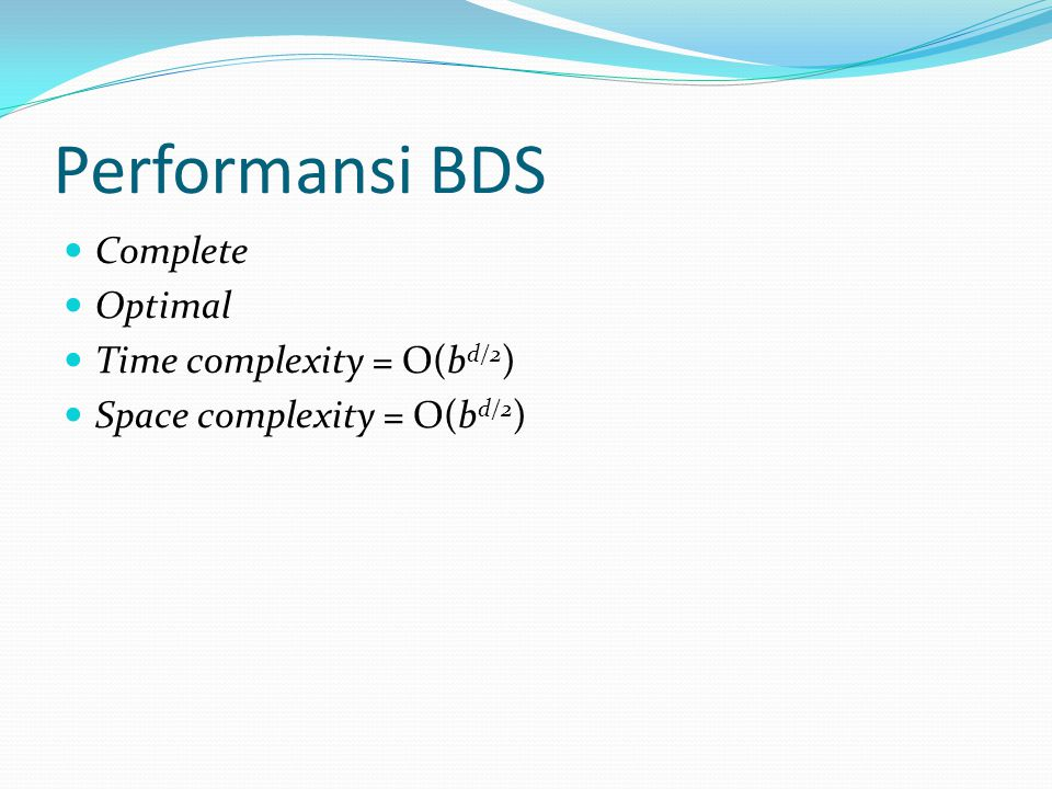 Performansi BDS Complete Optimal Time complexity = O(bd/2)