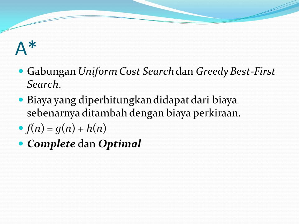 A* Gabungan Uniform Cost Search dan Greedy Best-First Search.