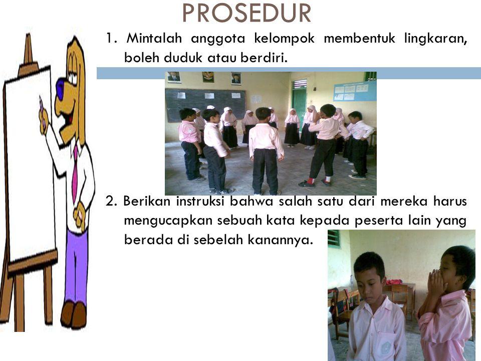 PROSEDUR 1. Mintalah anggota kelompok membentuk lingkaran, boleh duduk atau berdiri.