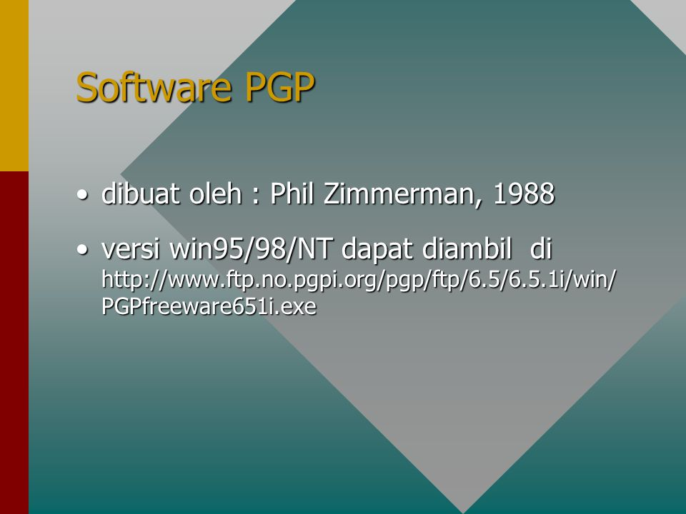 Software PGP dibuat oleh : Phil Zimmerman, 1988
