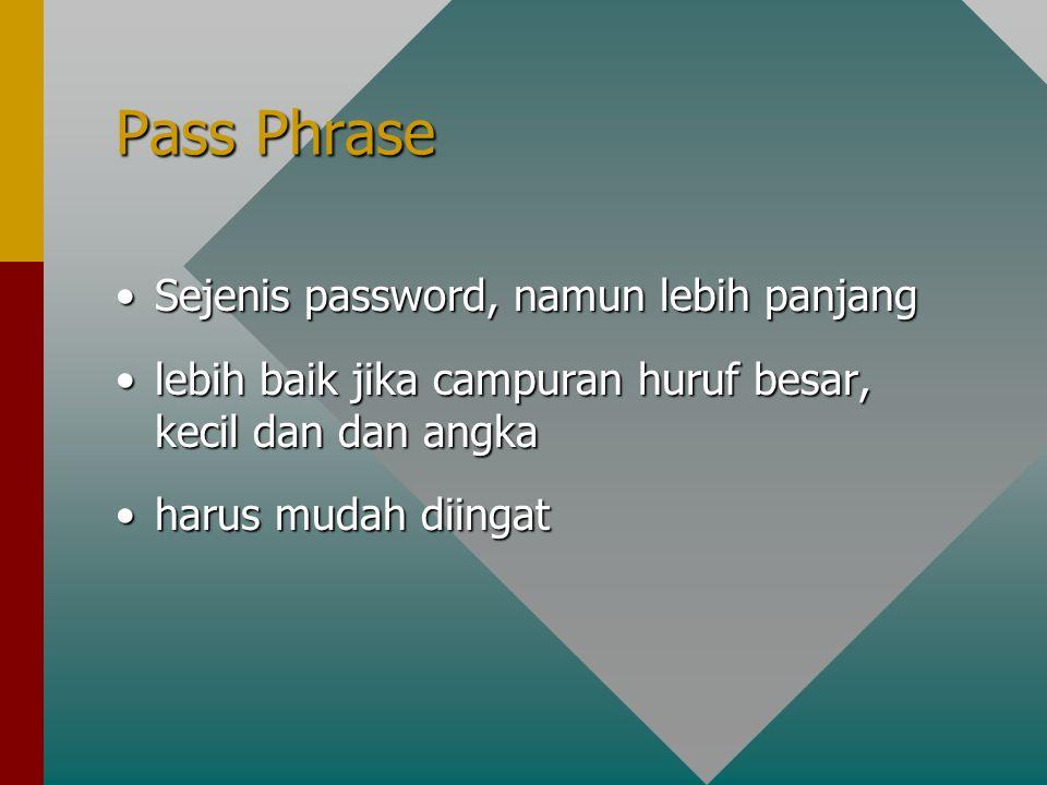 Pass Phrase Sejenis password, namun lebih panjang