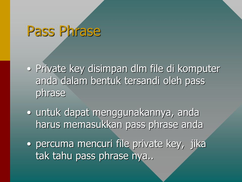 Pass Phrase Private key disimpan dlm file di komputer anda dalam bentuk tersandi oleh pass phrase.