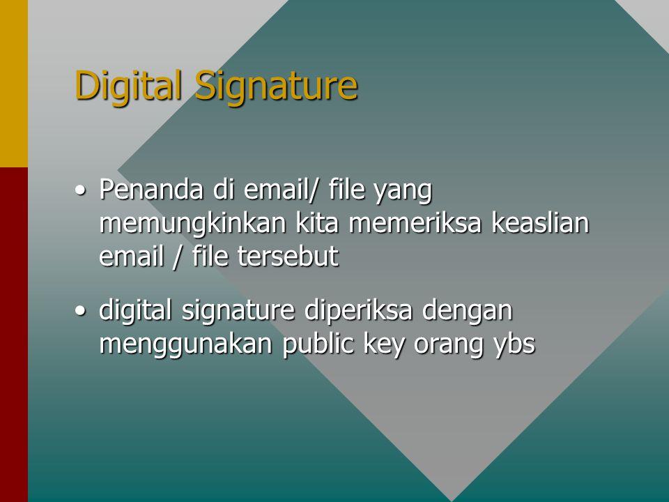 Digital Signature Penanda di email/ file yang memungkinkan kita memeriksa keaslian email / file tersebut.
