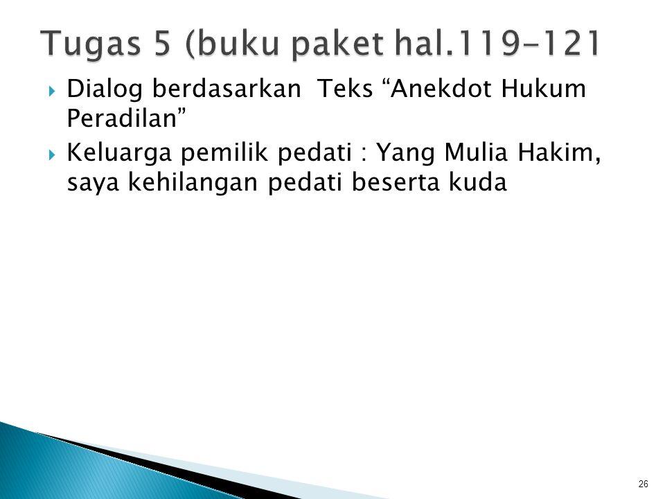 Tugas 5 (buku paket hal.119-121 Dialog berdasarkan Teks Anekdot Hukum Peradilan