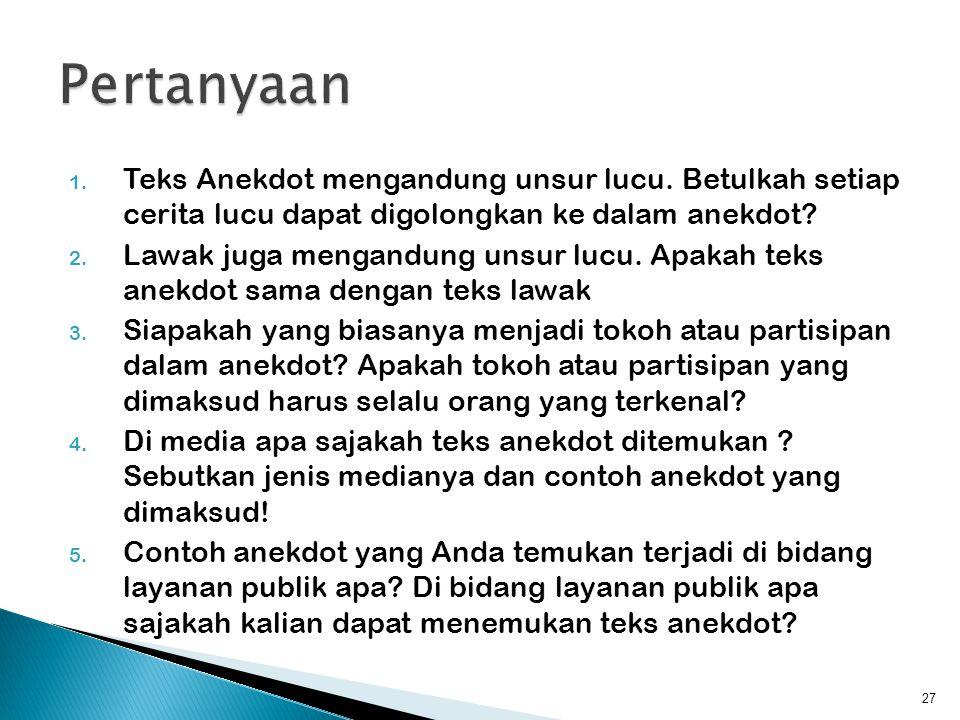 Pertanyaan Teks Anekdot mengandung unsur lucu. Betulkah setiap cerita lucu dapat digolongkan ke dalam anekdot