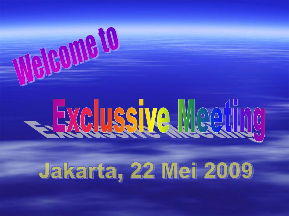 Welcome to Exclussive Meeting Jakarta, 22 Mei 2009