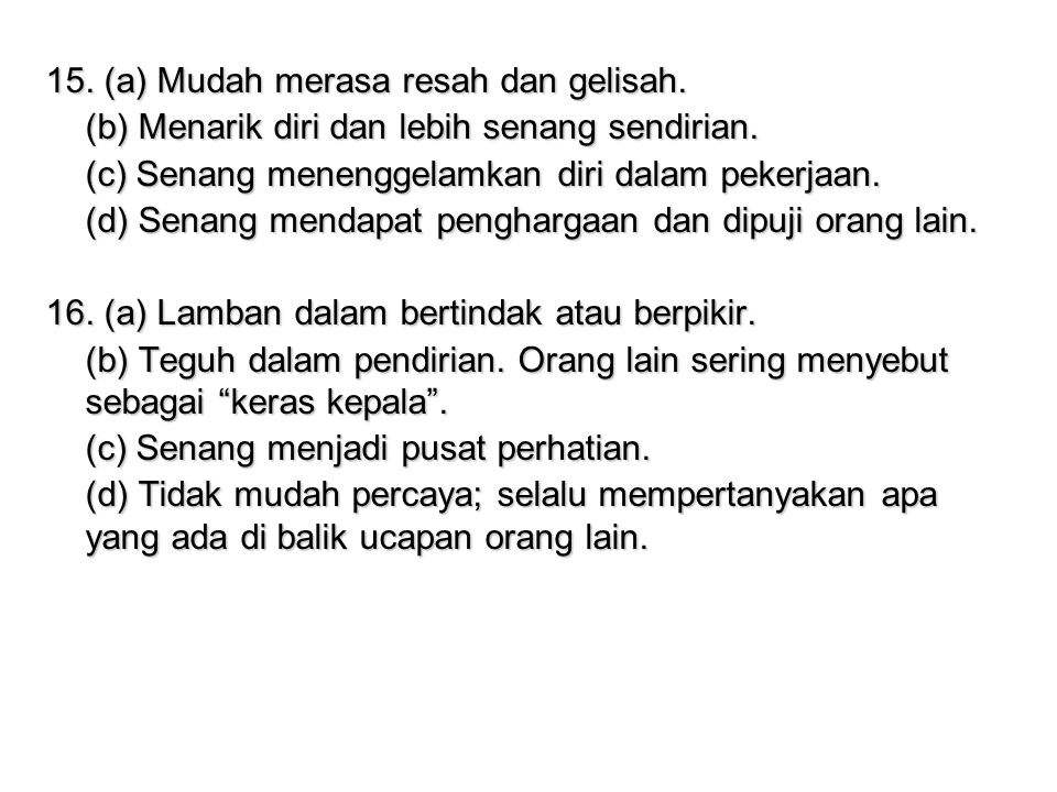 15. (a) Mudah merasa resah dan gelisah.