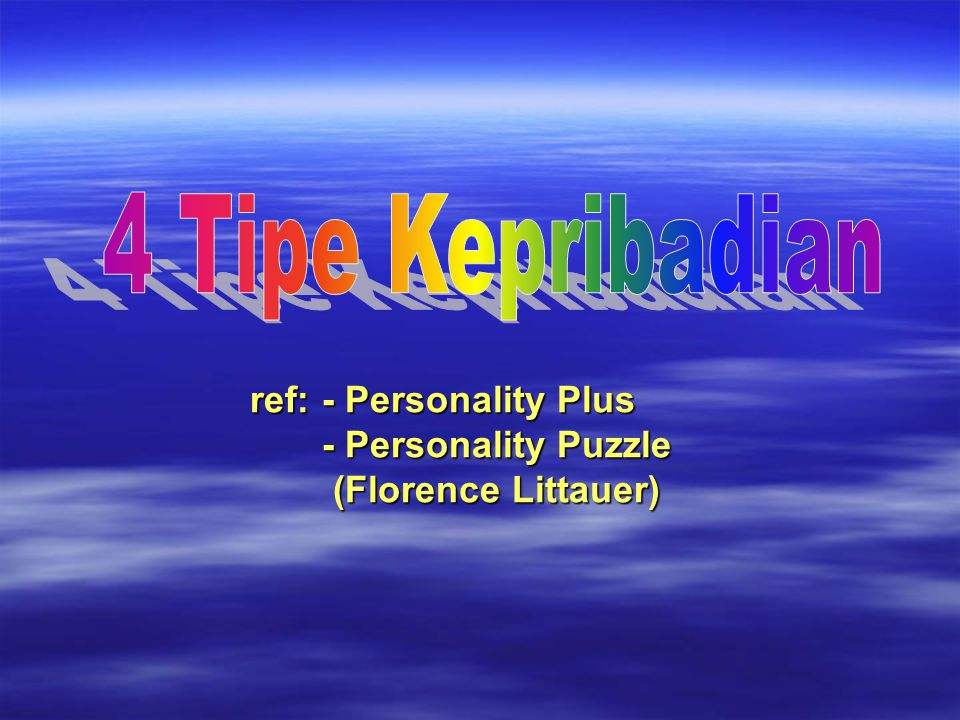 4 Tipe Kepribadian ref: - Personality Plus - Personality Puzzle