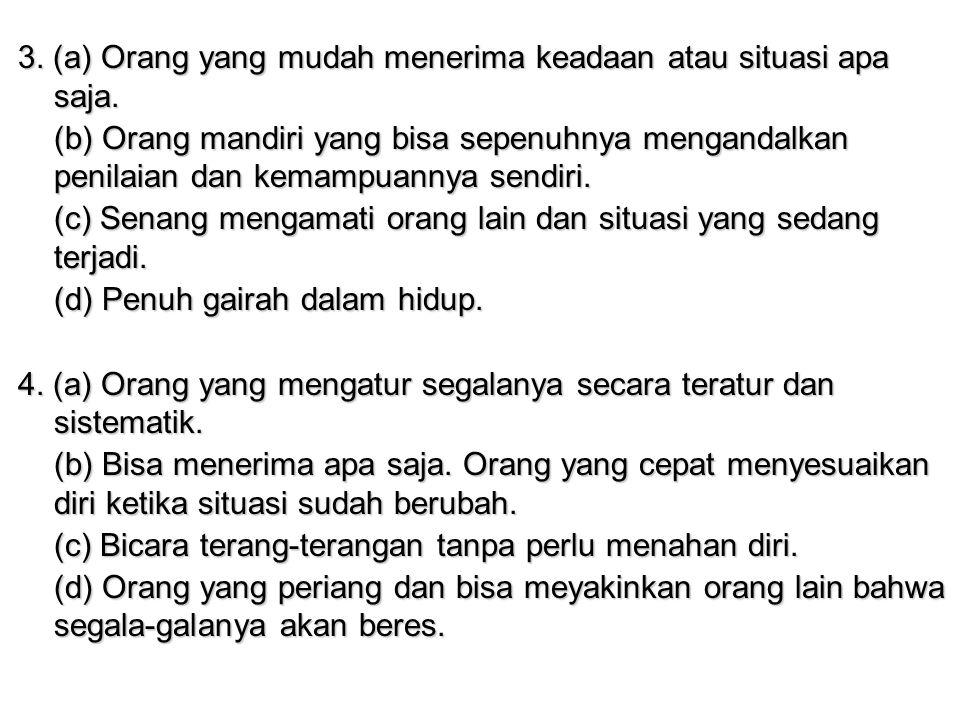 3. (a) Orang yang mudah menerima keadaan atau situasi apa saja.