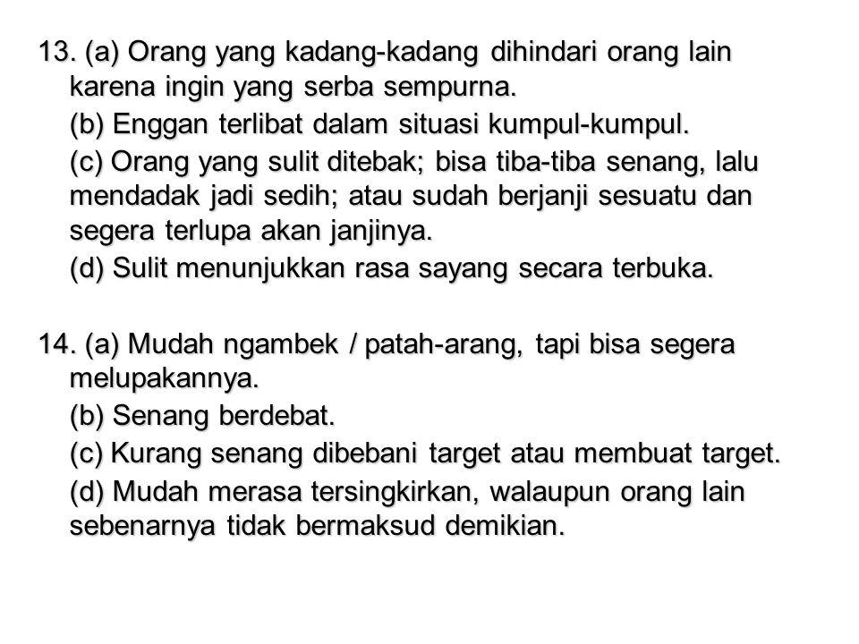 13. (a) Orang yang kadang-kadang dihindari orang lain karena ingin yang serba sempurna.