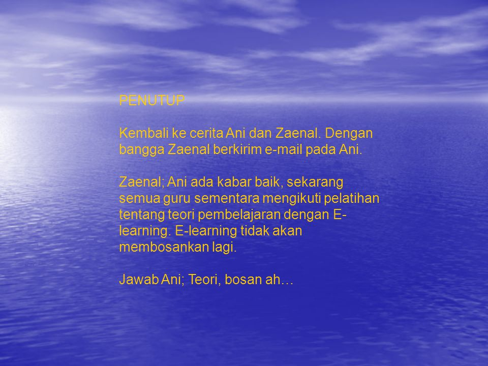 PENUTUP Kembali ke cerita Ani dan Zaenal. Dengan bangga Zaenal berkirim e-mail pada Ani.