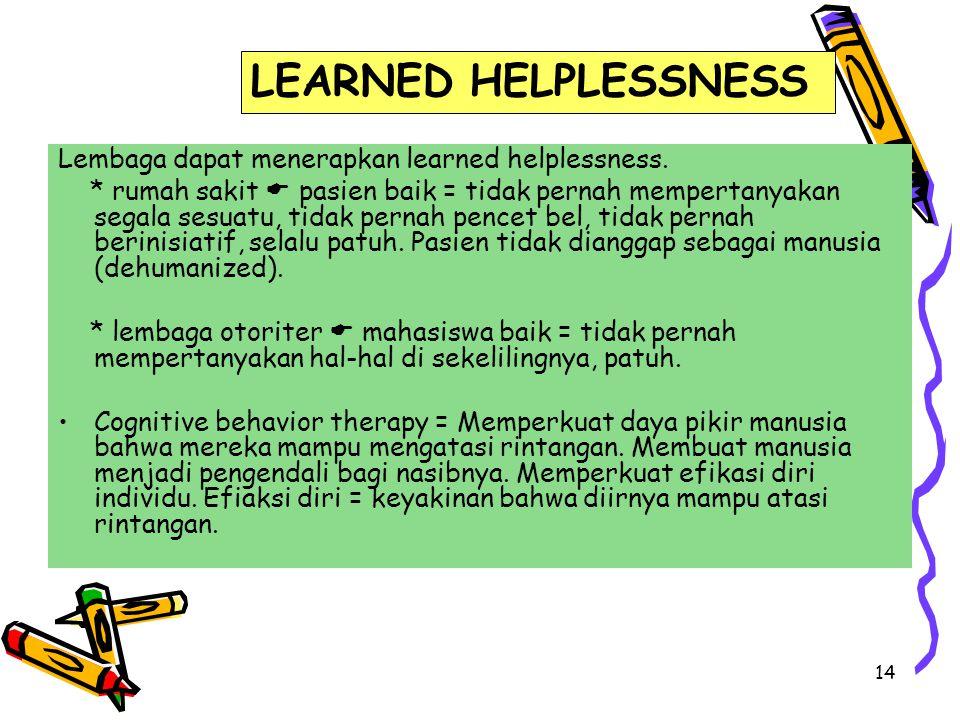 LEARNED HELPLESSNESS Lembaga dapat menerapkan learned helplessness.