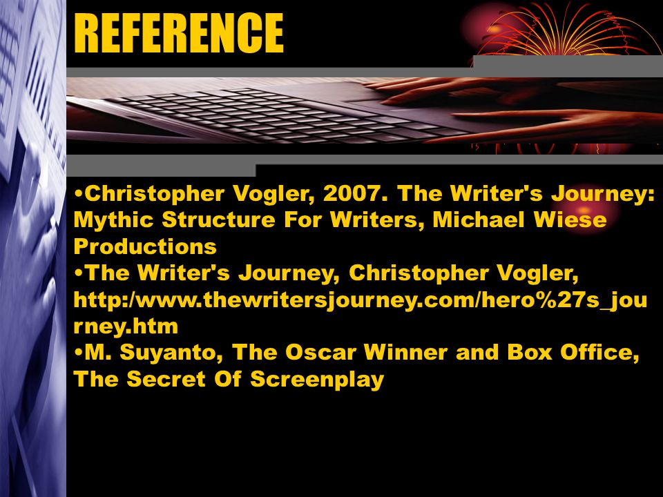 REFERENCE Christopher Vogler, 2007. The Writer s Journey: Mythic Structure For Writers, Michael Wiese Productions.