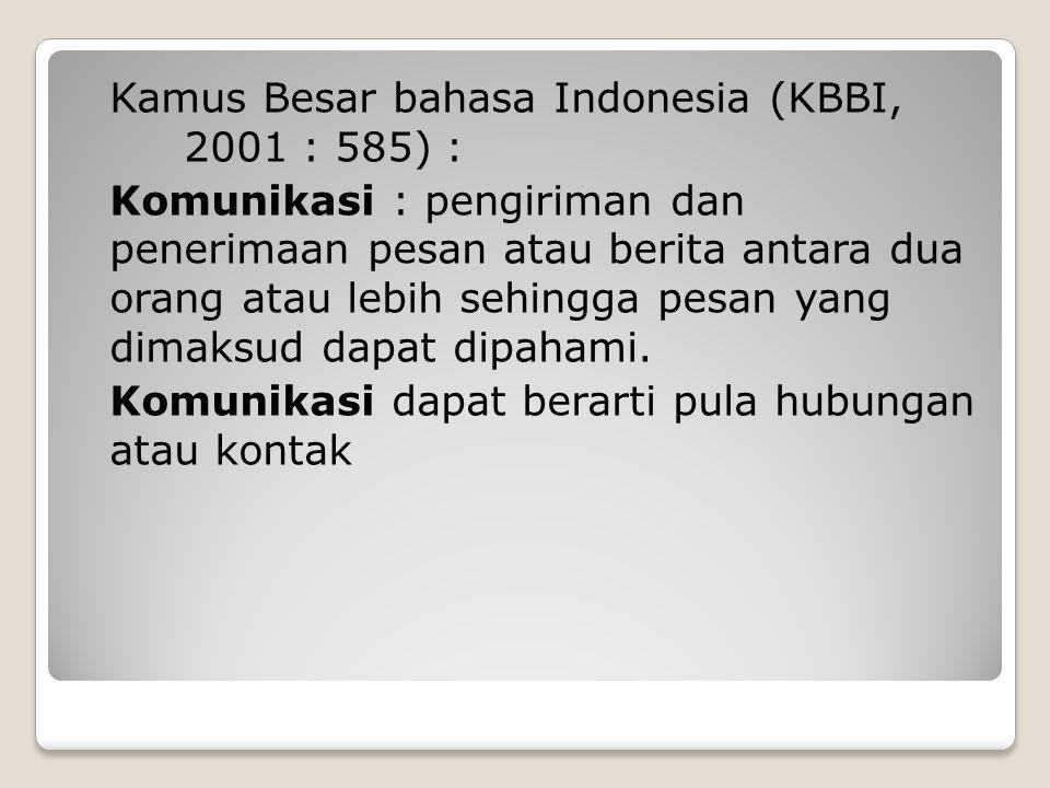 Kamus Besar bahasa Indonesia (KBBI, 2001 : 585) : Komunikasi : pengiriman dan penerimaan pesan atau berita antara dua orang atau lebih sehingga pesan yang dimaksud dapat dipahami.
