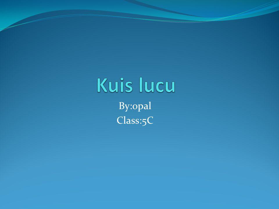 Kuis lucu By:opal Class:5C