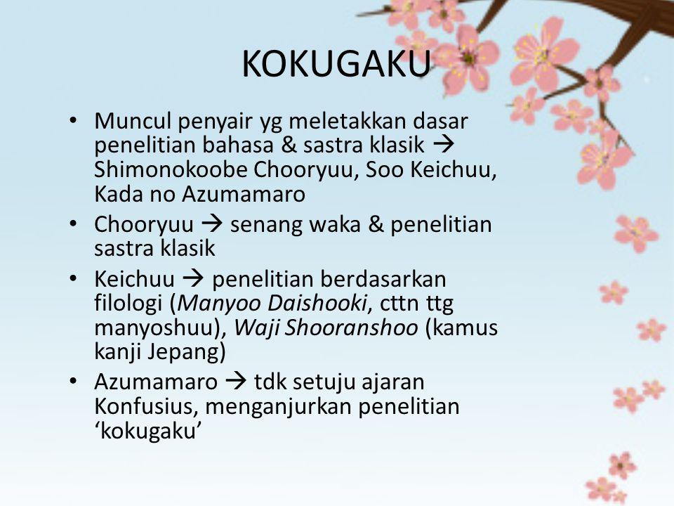 KOKUGAKU Muncul penyair yg meletakkan dasar penelitian bahasa & sastra klasik  Shimonokoobe Chooryuu, Soo Keichuu, Kada no Azumamaro.