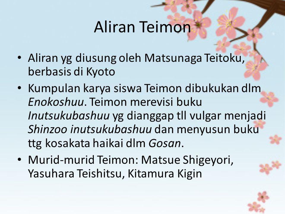 Aliran Teimon Aliran yg diusung oleh Matsunaga Teitoku, berbasis di Kyoto.