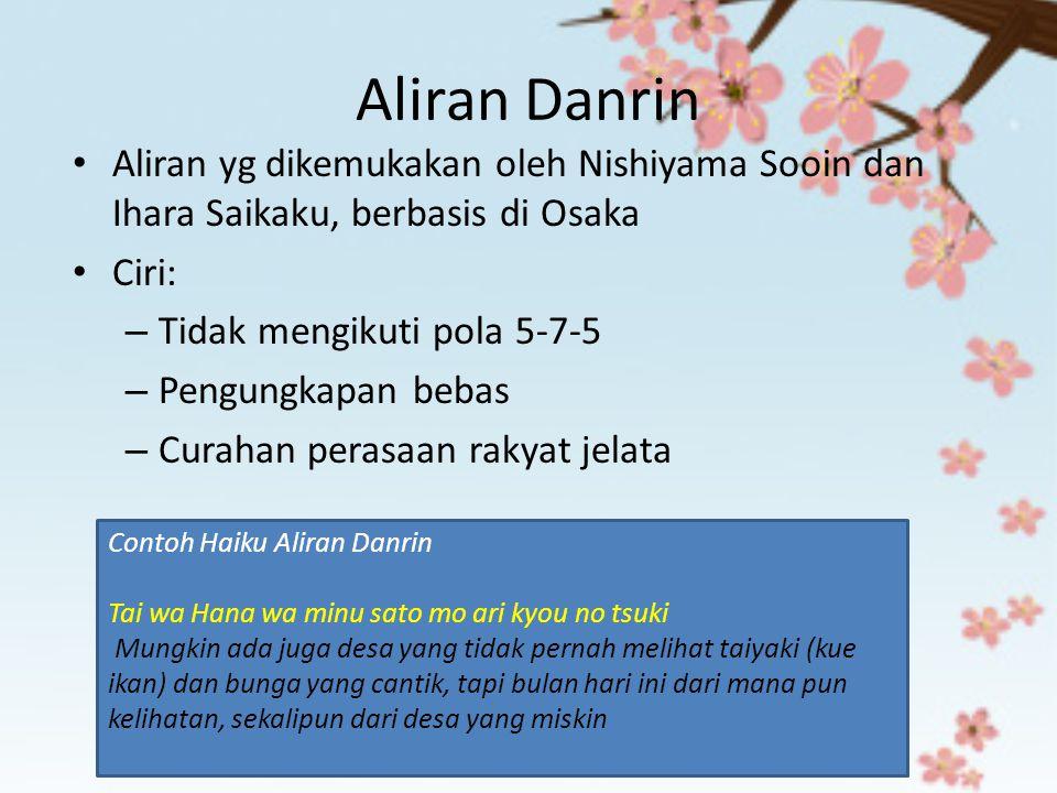 Aliran Danrin Aliran yg dikemukakan oleh Nishiyama Sooin dan Ihara Saikaku, berbasis di Osaka. Ciri: