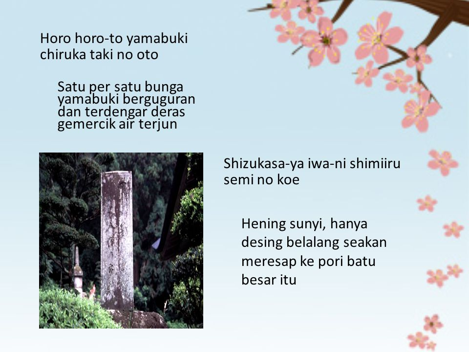 Horo horo-to yamabuki chiruka taki no oto Satu per satu bunga yamabuki berguguran dan terdengar deras gemercik air terjun