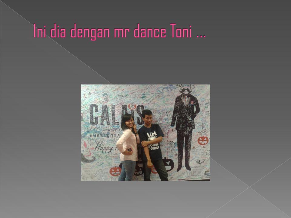 Ini dia dengan mr dance Toni ...