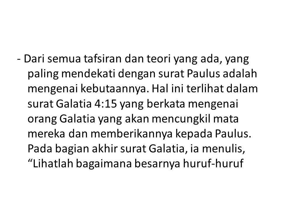 - Dari semua tafsiran dan teori yang ada, yang paling mendekati dengan surat Paulus adalah mengenai kebutaannya.