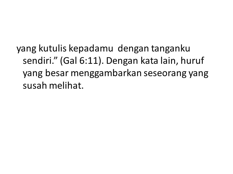 yang kutulis kepadamu dengan tanganku sendiri. (Gal 6:11)