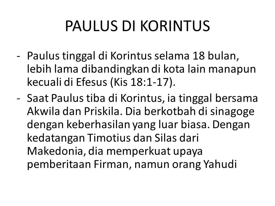 PAULUS DI KORINTUS Paulus tinggal di Korintus selama 18 bulan, lebih lama dibandingkan di kota lain manapun kecuali di Efesus (Kis 18:1-17).