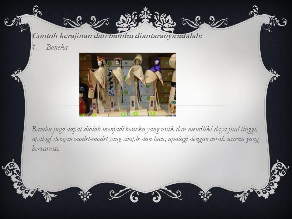 Contoh kerajinan dari bambu diantaranya adalah: