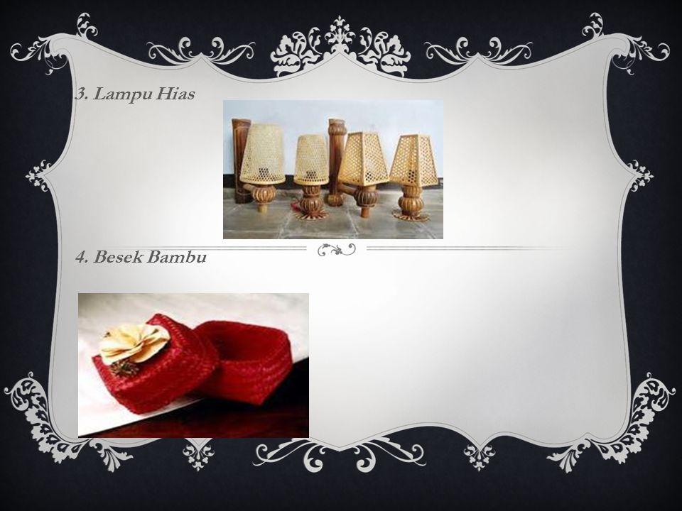 3. Lampu Hias 4. Besek Bambu
