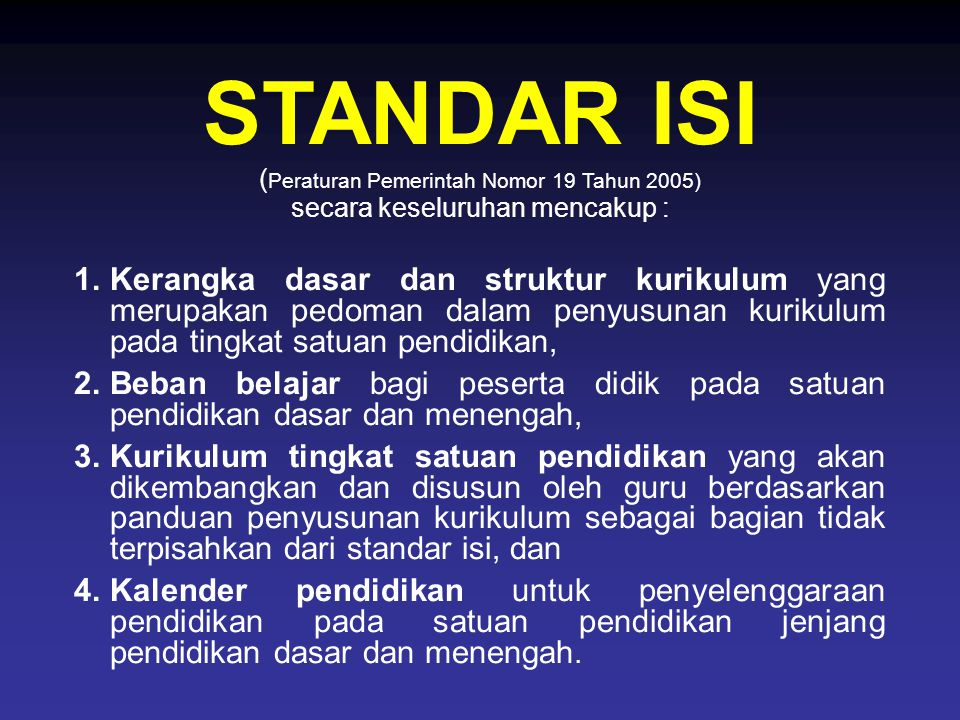 STANDAR ISI (Peraturan Pemerintah Nomor 19 Tahun 2005) secara keseluruhan mencakup :