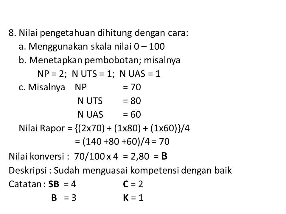 8. Nilai pengetahuan dihitung dengan cara: a