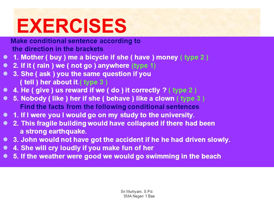 EXERCISES Make conditional sentence according to