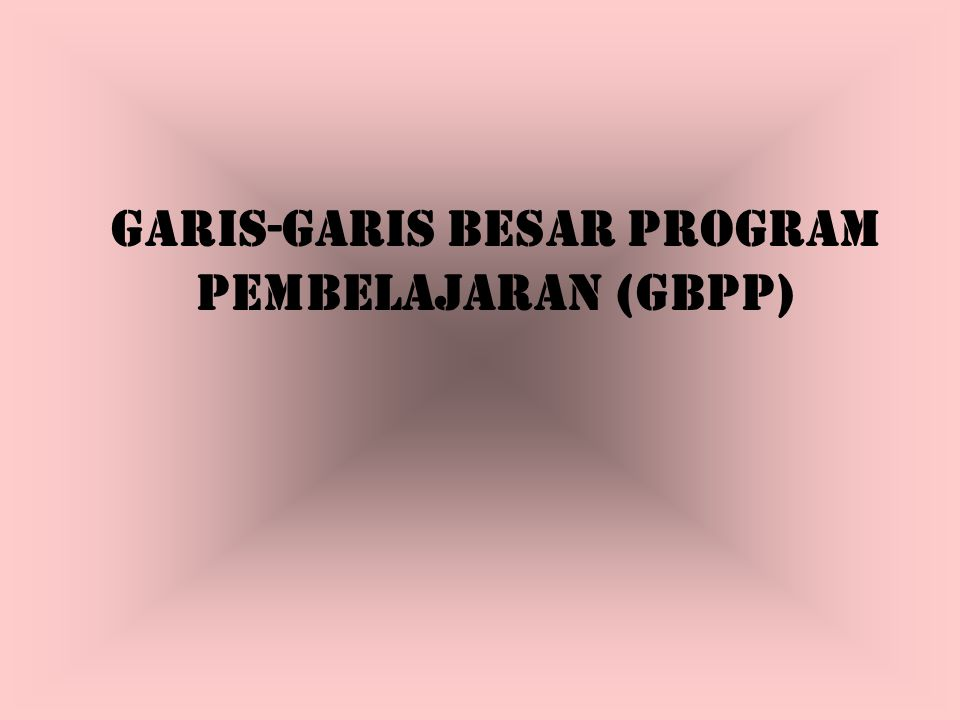 GARIS-GARIS BESAR PROGRAM PEMBELAJARAN (GBPP)