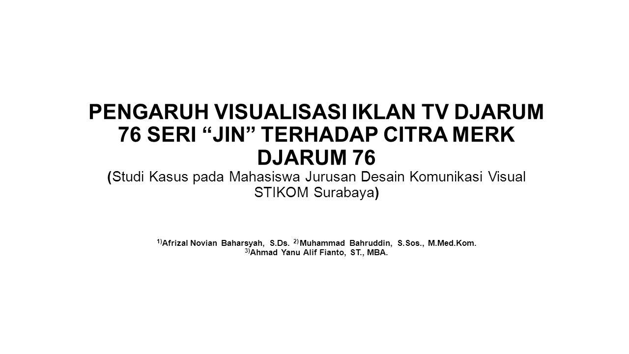 PENGARUH VISUALISASI IKLAN TV DJARUM 76 SERI JIN TERHADAP CITRA MERK DJARUM 76 (Studi Kasus pada Mahasiswa Jurusan Desain Komunikasi Visual STIKOM Surabaya) 1)Afrizal Novian Baharsyah, S.Ds.