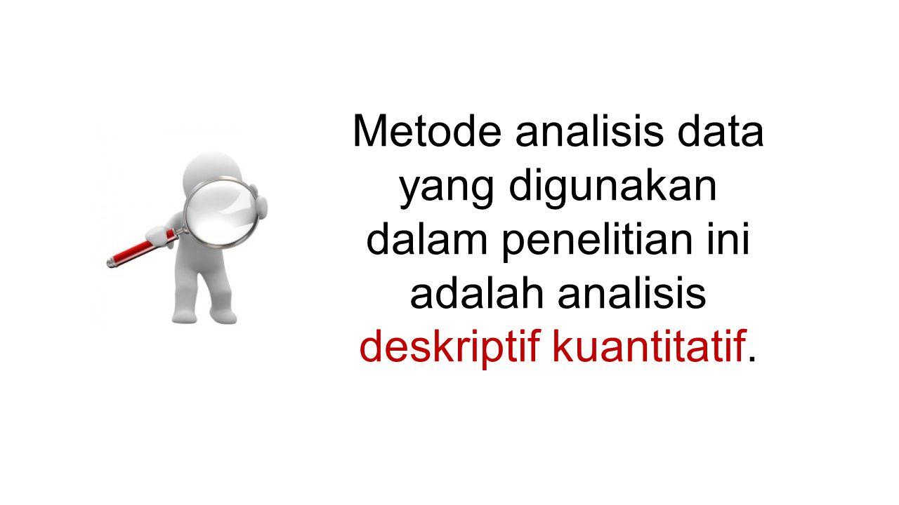 Metode analisis data yang digunakan dalam penelitian ini adalah analisis deskriptif kuantitatif.