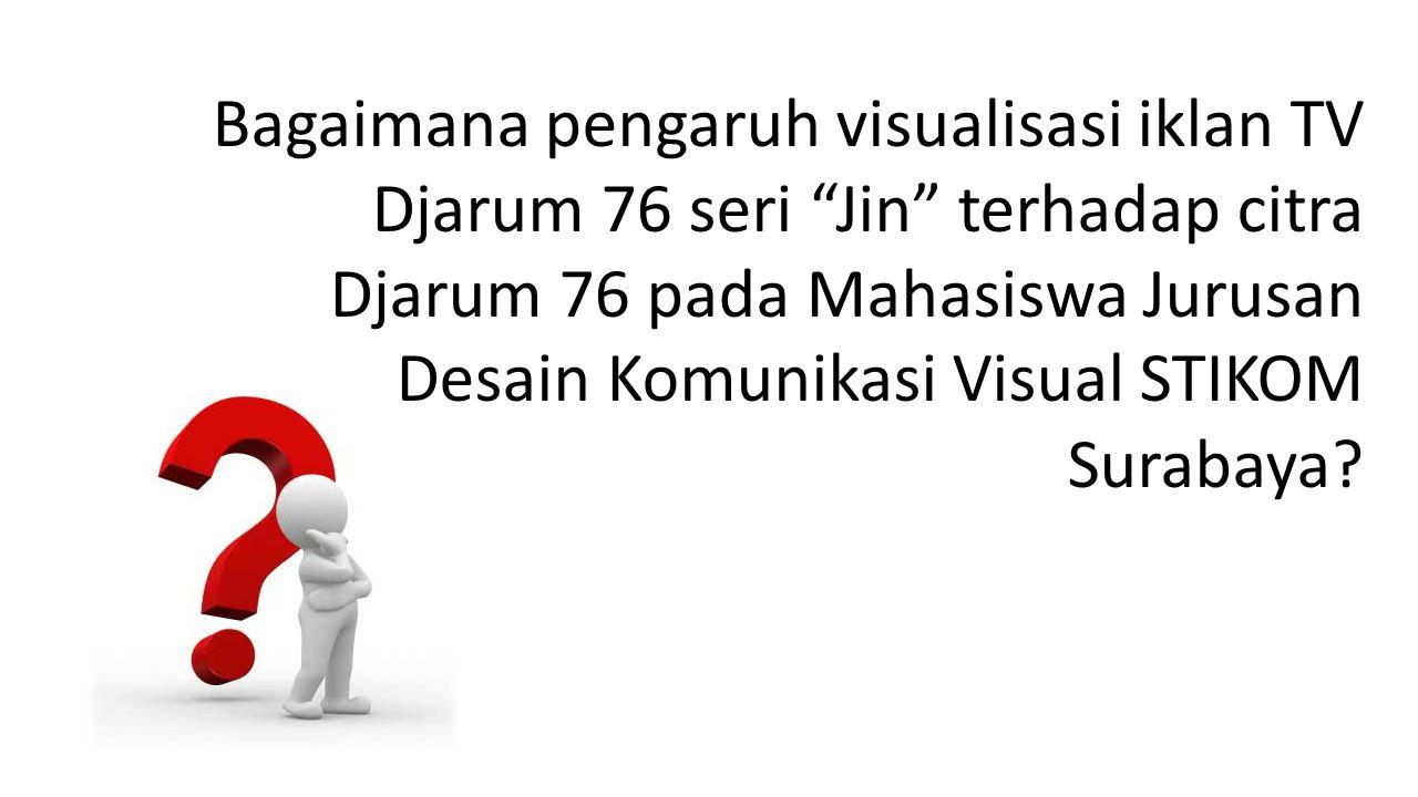 Bagaimana pengaruh visualisasi iklan TV Djarum 76 seri Jin terhadap citra Djarum 76 pada Mahasiswa Jurusan Desain Komunikasi Visual STIKOM Surabaya