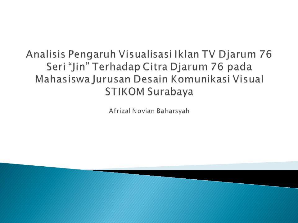 Analisis Pengaruh Visualisasi Iklan TV Djarum 76 Seri Jin Terhadap Citra Djarum 76 pada Mahasiswa Jurusan Desain Komunikasi Visual STIKOM Surabaya Afrizal Novian Baharsyah