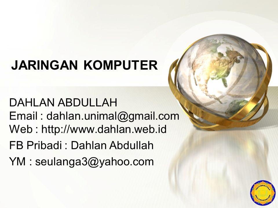 JARINGAN KOMPUTER DAHLAN ABDULLAH Email : dahlan.unimal@gmail.com Web : http://www.dahlan.web.id. FB Pribadi : Dahlan Abdullah.