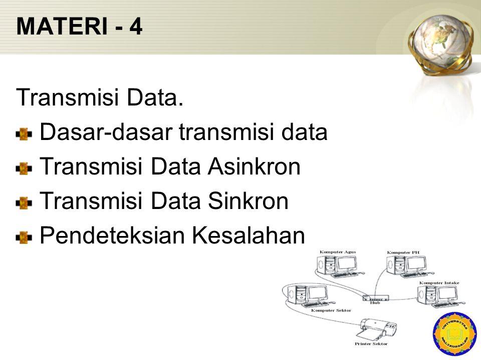 MATERI - 4 Transmisi Data. Dasar-dasar transmisi data. Transmisi Data Asinkron. Transmisi Data Sinkron.