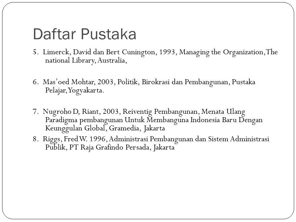 Daftar Pustaka 5. Limerck, David dan Bert Cunington, 1993, Managing the Organization,The national Library, Australia,