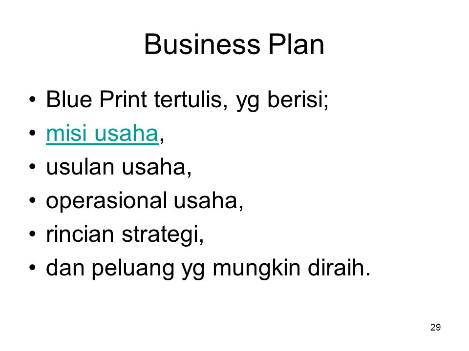 Business Plan Blue Print tertulis, yg berisi; misi usaha,