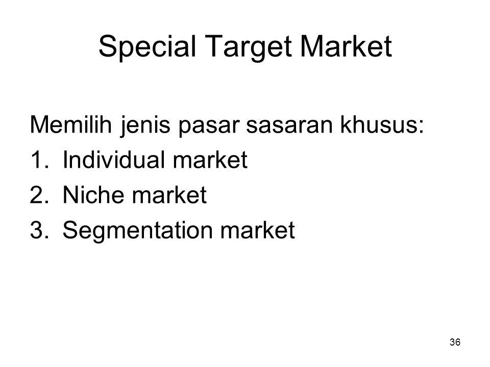 Special Target Market Memilih jenis pasar sasaran khusus: