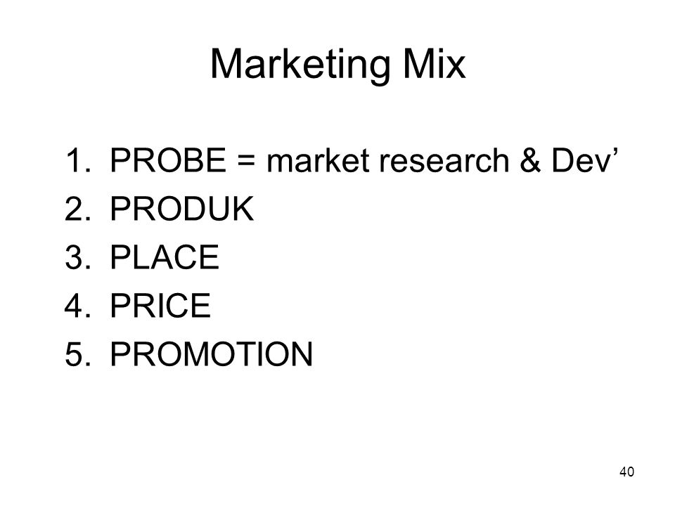 Marketing Mix PROBE = market research & Dev' PRODUK PLACE PRICE
